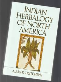 Indian Herbalogy of North America Indian Herbalogy of North America:  The Definitive Guide to Native Medicinal Plants and Their Uses -(with illustrations through-out)-