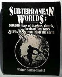 SUBTERRANEAN WORLDS: 100,000 YEARS OF DRAGONS, DWARFS, THE DEAD, LOST RACES AND UFOS FROM INSIDE...