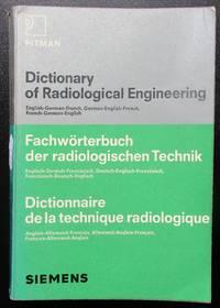 image of Dictionary of radiological engineering: English-German-French, German-English-French, French-German-English = Fachwörterbuch der radiologischen Technik. = Dictionnaire de la technique radiologique