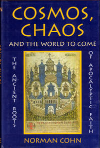Cosmos, Chaos, and the World to Come: The Ancient Roots of Apocalyptic Faith