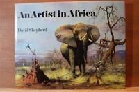 AN ARTIST IN AFRICA by Shepherd, David - 1969
