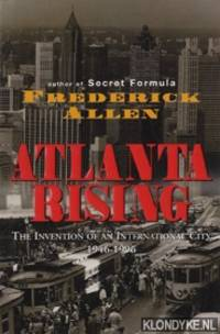 Atlanta rising: the invention of an international city, 1946-1996 by  Frederick Allen - Hardcover - 1996 - from Klondyke and Biblio.com