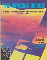 Amazing Decade Women and Performance Art in America 1970-1980