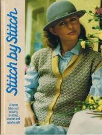Stich by Stich: A Home Library of Sewing, Knitting, Chrochet and Needlecraft (Volume 1)