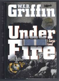 UNDER FIRE by  W. E. B Griffin - Signed First Edition - 2002 - from Frey Fine Books and Biblio.com