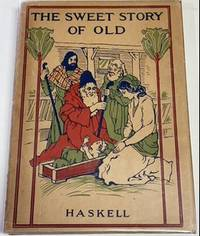 THE SWEET STORY OF OLD: A Life of Christ for Children
