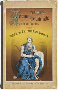 Bilder zum Anschauungsunterricht für die Jugend: IV. Theil. Biblische Bilder zum alten Testament