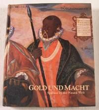 Gold Und Macht: Spanien in Der Neuen Welt.  Eine Ausstellung Anlasslich Des 500 Jahrestages Der Entdeckung Amerikas