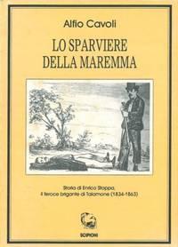 Lo sparviere della Maremma. Storia di Enrico Stoppa, il feroce brigante di Talamone (1834-1863).