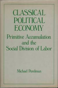 Classical Political Economy: Primitive Accumulation and the Social Division of Labor