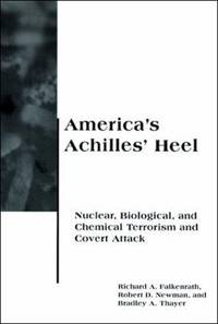 America's Achilles' Heel : Nuclear, Biological, and Chemical Terrorism and Covert Attack