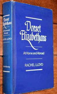image of DORSET ELIZABETHANS At Home And Abroad