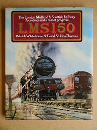 LMS 150: The London Midland & Scottish Railway. A Century and a Half of Progress