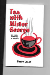 Tea with Mr. George and Other Adventures in Montreal by Barry Lazar - Paperback - 1st Edition - 1997 - from Sparkle Books and Biblio.co.uk