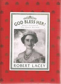 God Bless Her: Queen Elizabeth The Queen Mother.