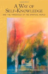 A Way of Self-Knowledge: And The Threshold of the Spiritual World (The Collected Works of Rudolf...