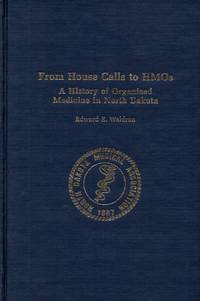 From House Calls to HMOs: A History of Organized Medicine in North Dakota: TheNorth Dakota Medical Association: 1887-1987