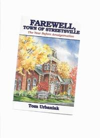 image of Farewell Town of Streetsville: The Year Before Amalgamation -by Tom Urbaniak -a Signed Copy ( Ontario Local History / Mississauga related)