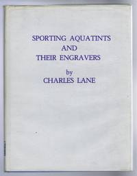 Sporting Aquatints and Their Engravers, Volume 1 (1775-1820)