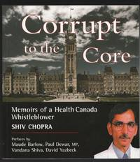 Corrupt to the Core:  Memoirs of a Health Canada Whistleblower  -(SIGNED)-