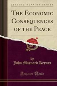 image of The Economic Consequences of the Peace (Classic Reprint)