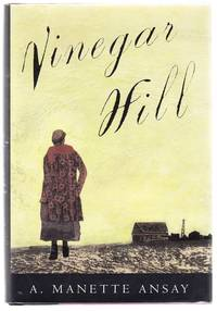 Vinegar Hill by  A. Manette ANSAY - First Edition - 1994 - from Jeff Hirsch Books, ABAA (SKU: 103325)