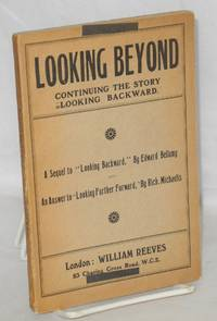 "Looking beyond; a sequel to ""Looking Backward,"" by Edward Bellamy, and an answer to ""Looking Further Forward,"" by Richard Michaelis"