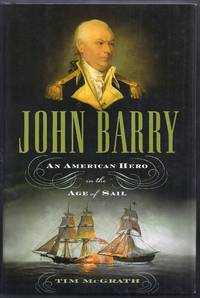John Barry.  An American Hero in the Age of Sail