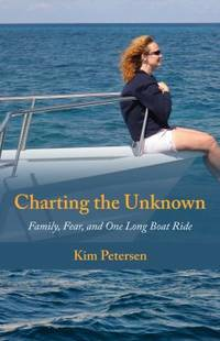 Charting the Unknown : Family, Fear, and One Long Boat Ride