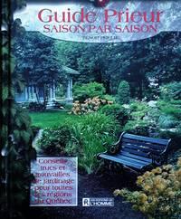 image of Guide Prieur saison par saison. Conseils, trucs et trouvailles pour toutes les régions du Québec
