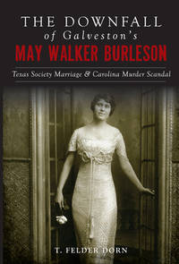 The Downfall of Galveston's May Walker Burleson : Texas Society Marriage and Carolina Murder Scandal