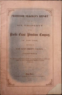 Professor Silliman\'s Report Upon the Oil Property of the Pacific Coast Petroleum Company, of New York, Situated in San Luis Obispo County, California. To Which is Added Notes of the Survey and Exploration in 1850 and 1857, by Col. J. Williamson, Engineer-in-Chief of Survey