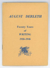 AUGUST DERLETH: TWENTY YEARS OF WRITING 1926-1946 [cover title]