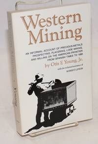 image of Western Mining, An informal account of precious-metals prospecting, placering, lode mining, and milling on the American frontier from Spanish times to 1893
