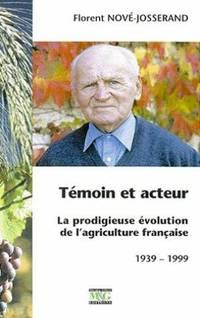 TEMOIN ET ACTEUR.  La prodigieuse évolution de l'agriculture française, 1939-1999