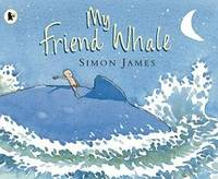 My Friend Whale by Simon James - Paperback - 2003-02-04 - from Books Express (SKU: 0744598052q)