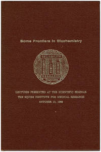 Some Frontiers in Biochemistry, Lectures Presented at the Scientific Seminar of the Squibb Institute for Medical Research, October 10, 1963
