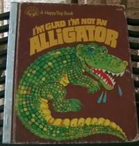 I'm Glad I'm Not An Alligator