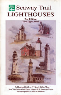 Seaway Trail Lighthouses: An Illustrated Guide to 27 Historic Lights Along New York State's Great Lakes, Niagara & St. Lawrence Rivers, & Pennsylvania's Lake Erie Shoreline
