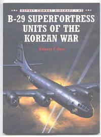 B-29 SUPERFORTRESS UNITS OF THE KOREAN WAR.  OSPREY COMBAT AIRCRAFT 42.