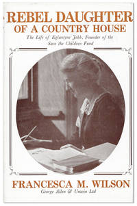 Rebel Daughter of a Country House: The Life of Eglantyne Jebb, founder of the Save the Children Fund
