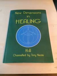 New Dimensions in Healing by  channelled by Tony Neate H-A  - Paperback  - Later Edition  - 2007  - from Dreadnought Books (SKU: 37747)