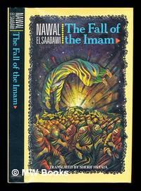 The fall of the Imam / Nawal El Saadawi ; translated from the Arabic by Sherif Hetata