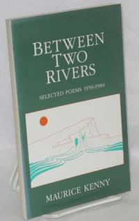 Between two rivers; selected poems 1956-1984