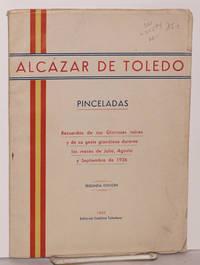 Alcázar de Toledo: Pinceladas; recuerdos de sus gloriosas ruinas y de su gesta gradiosa durante los mese de Julio, Agosto y Septiembre de 1936