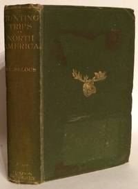 Recent Hunting Trips in British North America. by  F. C Selous - 1st Edition - 1907 - from Thomas Dorn ABAA and Biblio.com
