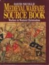 Medieval Warfare Source Book   Warfare in Western Christendom