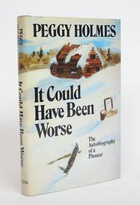 It Could Have Been Worse: The Autobiography of a Pioneer