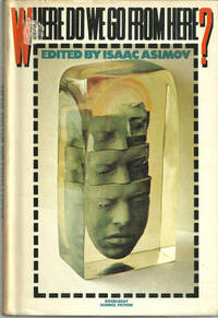 WHERE DO WE GO FROM HERE, Asimov, Isaac editor