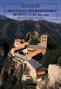 Carolingian and Romanesque Architecture, 800-1200 (The Yale University Press Pelican History of Art) by Kenneth J. Conant - 1992-08-03